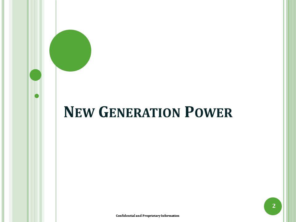 Confidential and Proprietary Information C OMPANY B ACKGROUND 3  A New Generation Power ( NGP ) atua como desenvolvedora de projetos e tem como objetivo construir e operar plantas geradoras de energia elétrica convencional e renovável nos Estados Unidos e em outros países.