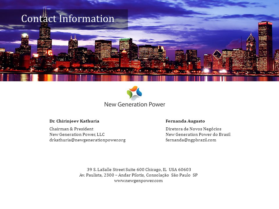 Confidential and Proprietary Information CONFIDENTIAL Contact Information Dr. Chirinjeev Kathuria Chairman & President New Generation Power, LLC drkat