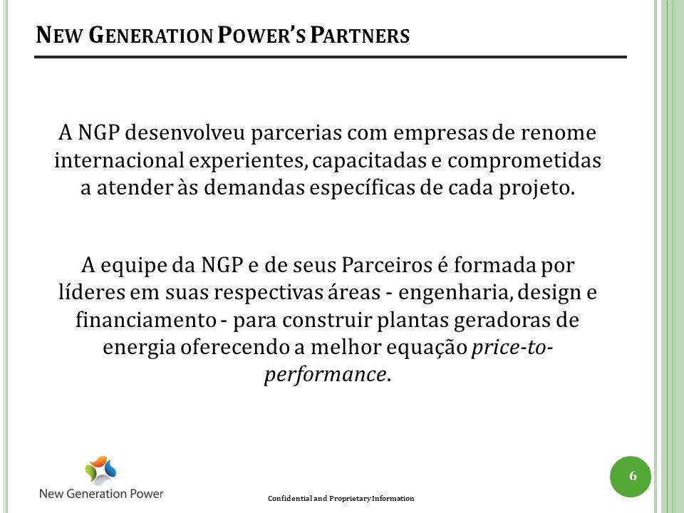 Confidential and Proprietary Information N EW G ENERATION P OWER ' S P ARTNERS 6 A NGP desenvolveu parcerias com empresas de renome internacional expe