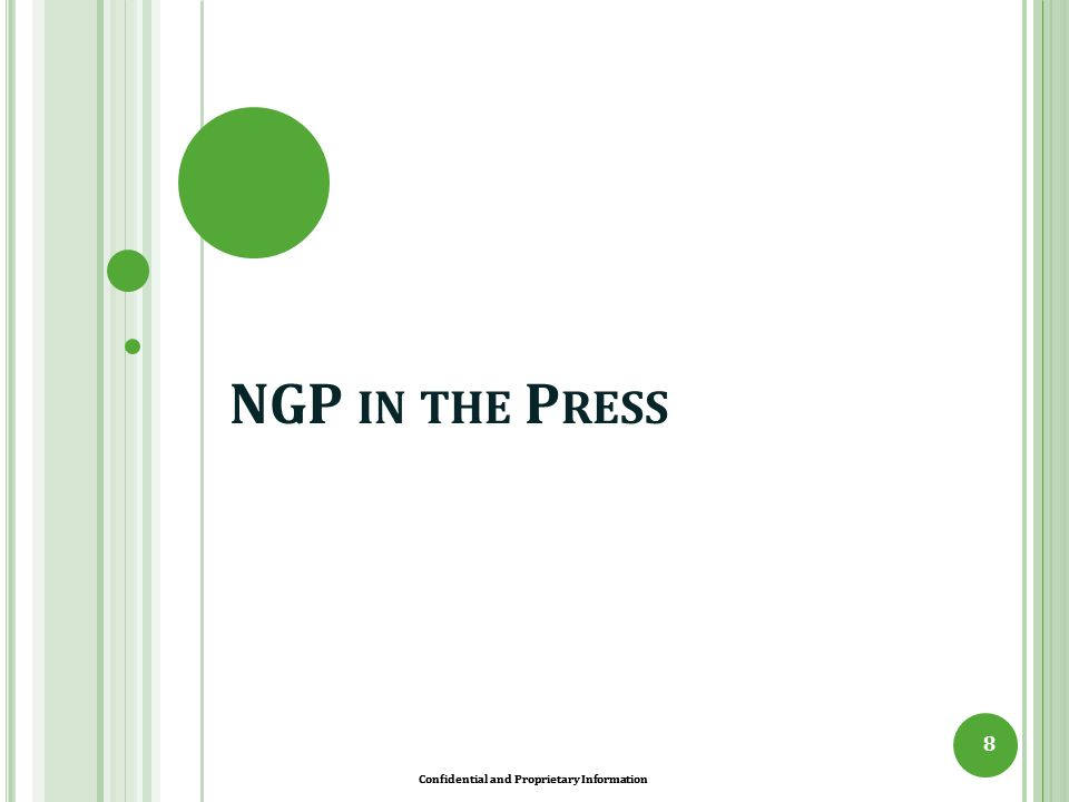Confidential and Proprietary Information NGP IN THE P RESS 8