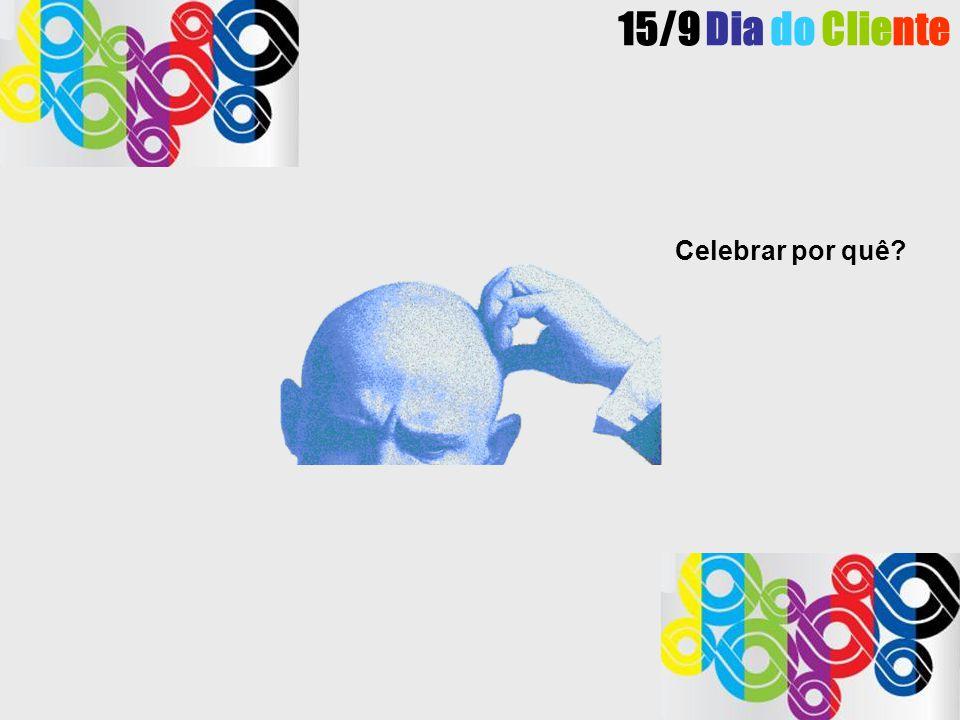 Celebrar por quê? 15/9 Dia do Cliente