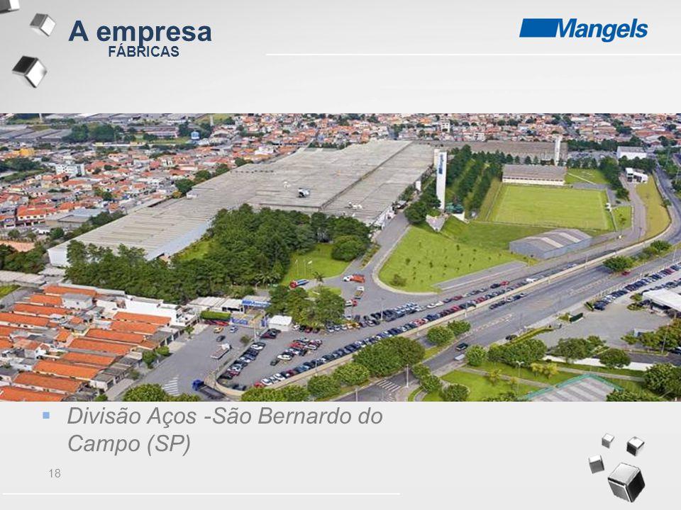 18 FÁBRICAS  Divisão Aços -São Bernardo do Campo (SP) A empresa