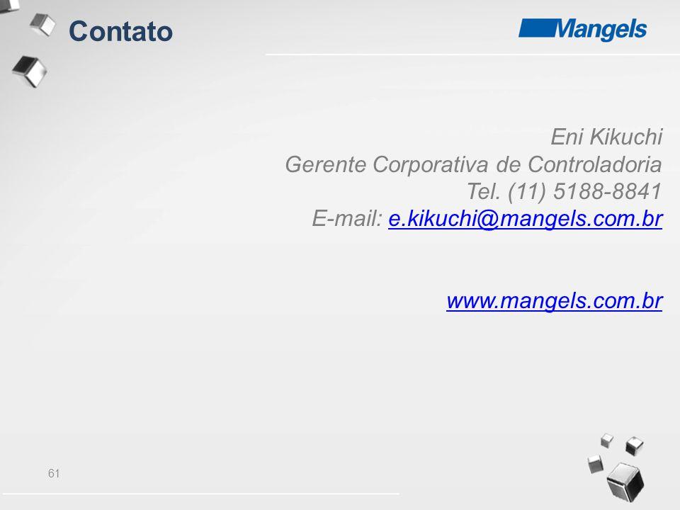 61 Contato Eni Kikuchi Gerente Corporativa de Controladoria Tel. (11) 5188-8841 E-mail: e.kikuchi@mangels.com.bre.kikuchi@mangels.com.br www.mangels.c