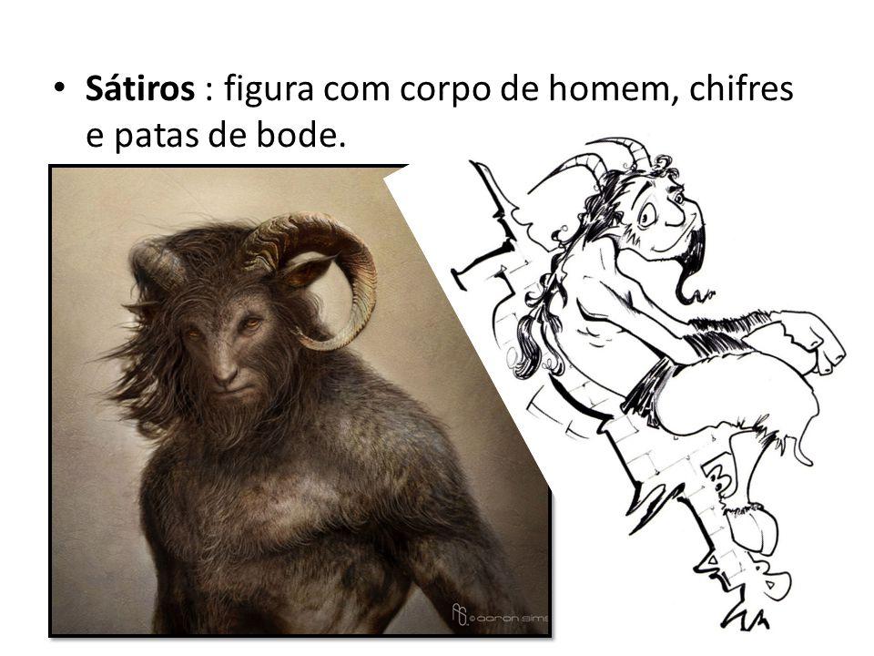 • Sátiros : figura com corpo de homem, chifres e patas de bode.