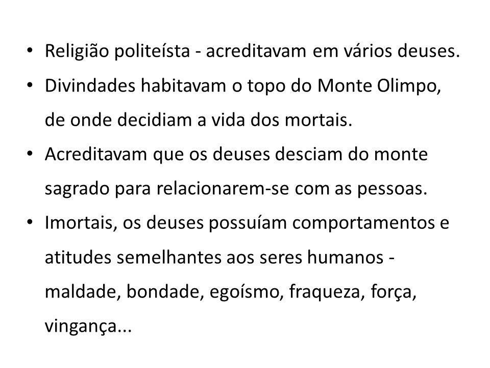 • Religião politeísta - acreditavam em vários deuses. • Divindades habitavam o topo do Monte Olimpo, de onde decidiam a vida dos mortais. • Acreditava