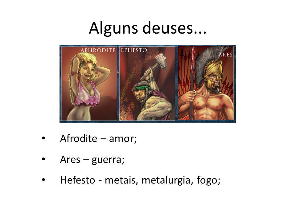 Alguns deuses... • Afrodite – amor; • Ares – guerra; • Hefesto - metais, metalurgia, fogo;