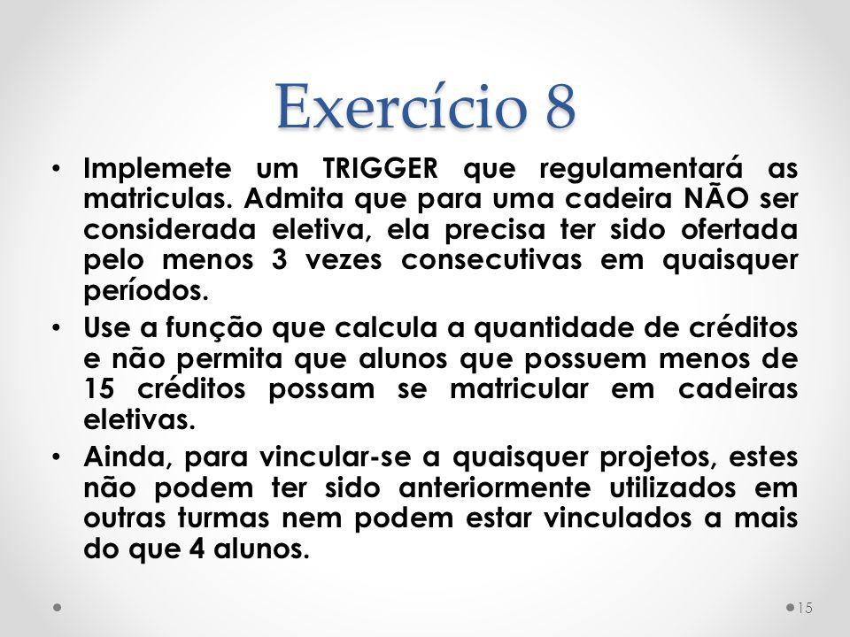 Exercício 8 • Implemete um TRIGGER que regulamentará as matriculas.
