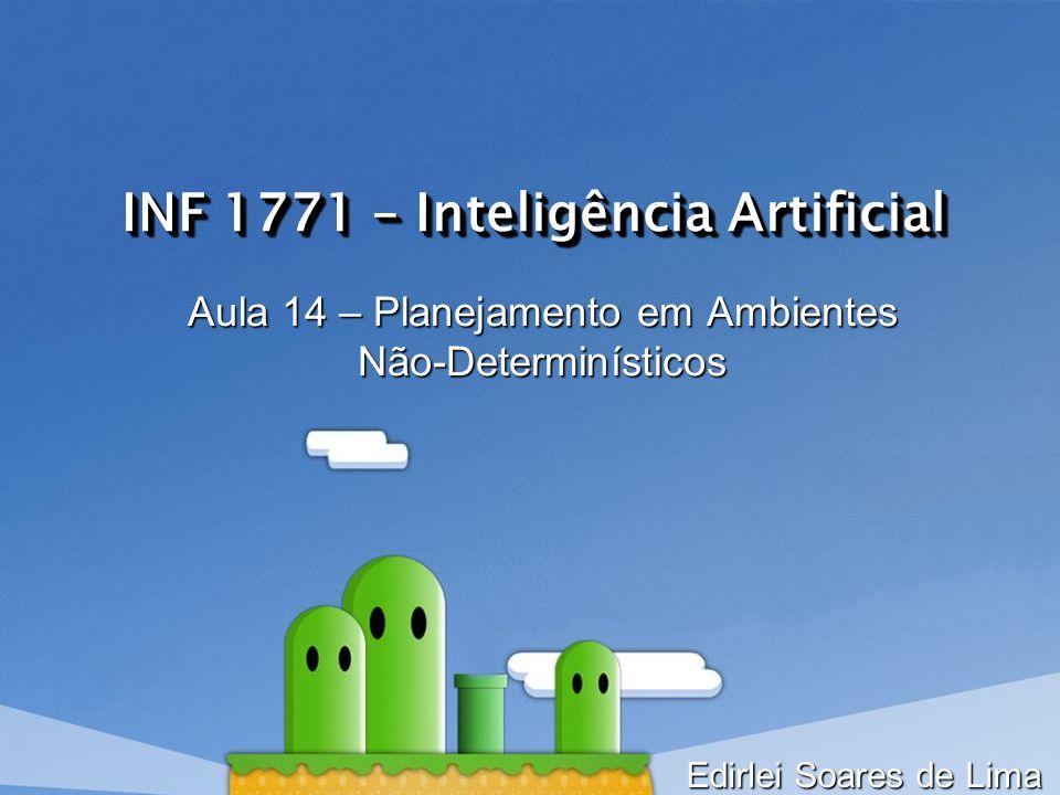 INF 1771 – Inteligência Artificial Aula 14 – Planejamento em Ambientes Não-Determinísticos Edirlei Soares de Lima