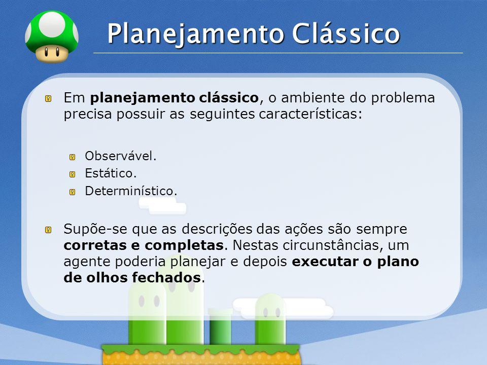 LOGO Planejamento Clássico Em planejamento clássico, o ambiente do problema precisa possuir as seguintes características: Observável. Estático. Determ