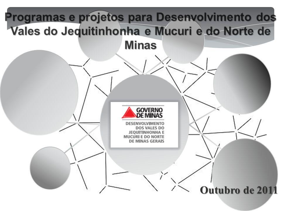 Programas e projetos para Desenvolvimento dos Vales do Jequitinhonha e Mucuri e do Norte de Minas Outubro de 2011