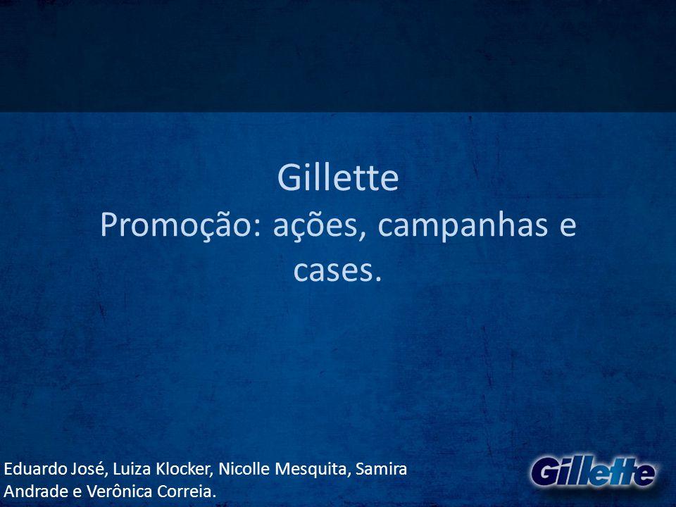 Gillette Promoção: ações, campanhas e cases. Eduardo José, Luiza Klocker, Nicolle Mesquita, Samira Andrade e Verônica Correia.