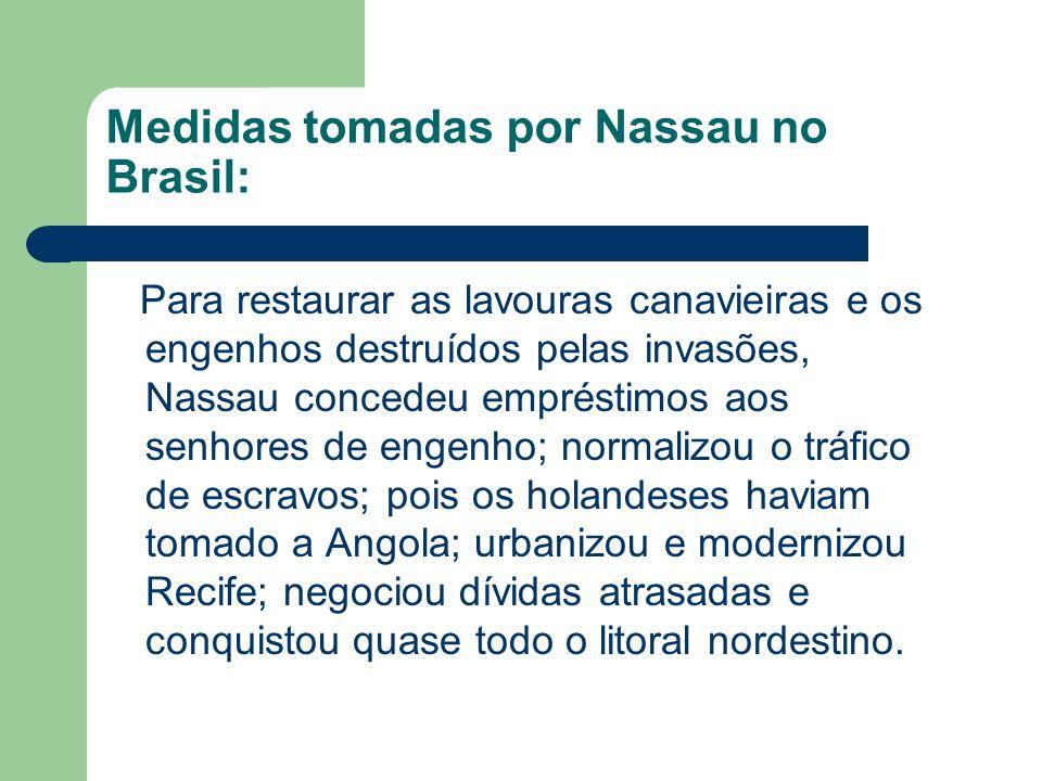  Nassau também estimulou a vida intelectual na região, trazendo arquitetos e construtores que modernizaram Recife e construíram teatros, sem contar pintores e cientistas que retrataram a fauna, a flora e os nativos brasileiros.