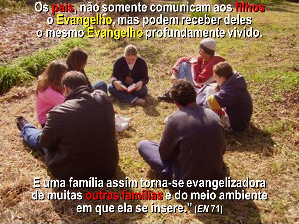 que tem consciência desta missão todos os membros da mesma família evangelizam e são evangelizados. No seio de uma família
