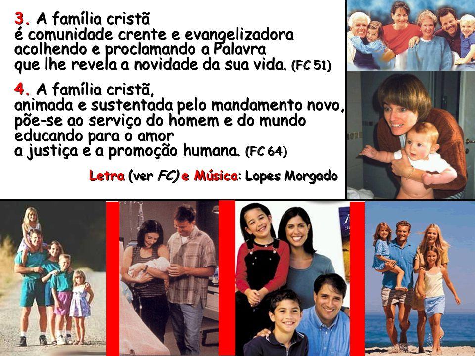 ♥ Cântico ou poema declamado A FAMÍLIA CRISTÃ R/ A família cristã, igreja profética, sacerdotal e real, renova a criação e a aliança e é no mundo pedr