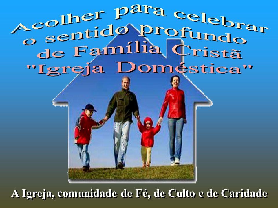 ♥ Escutar para anunciar a Palavra como tarefa profética Acolher para celebrar o sentido profundo ♥ Acolher para celebrar o sentido profundo de Família