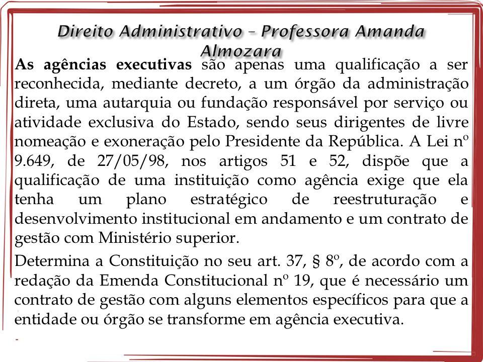 As agências executivas são apenas uma qualificação a ser reconhecida, mediante decreto, a um órgão da administração direta, uma autarquia ou fundação