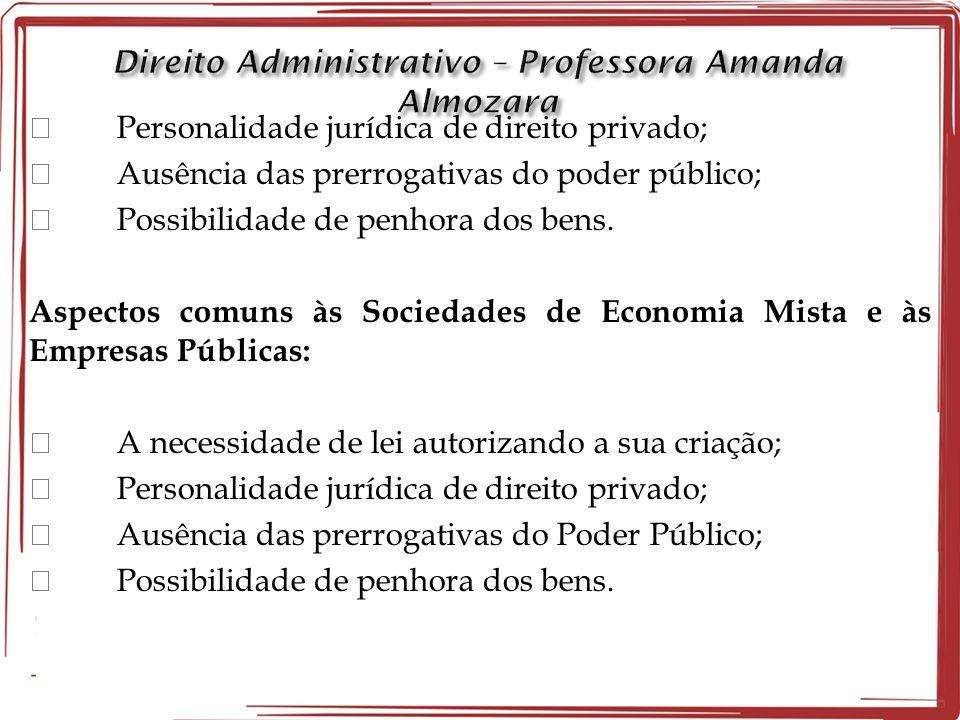  Personalidade jurídica de direito privado;  Ausência das prerrogativas do poder público;  Possibilidade de penhora dos bens. Aspectos comuns às So