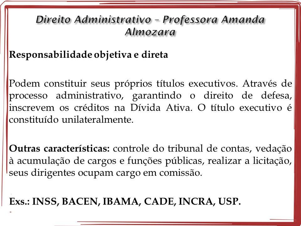 Responsabilidade objetiva e direta Podem constituir seus próprios títulos executivos. Através de processo administrativo, garantindo o direito de defe