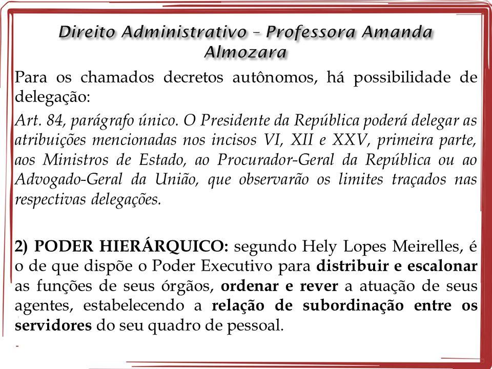 Para os chamados decretos autônomos, há possibilidade de delegação: Art. 84, parágrafo único. O Presidente da República poderá delegar as atribuições