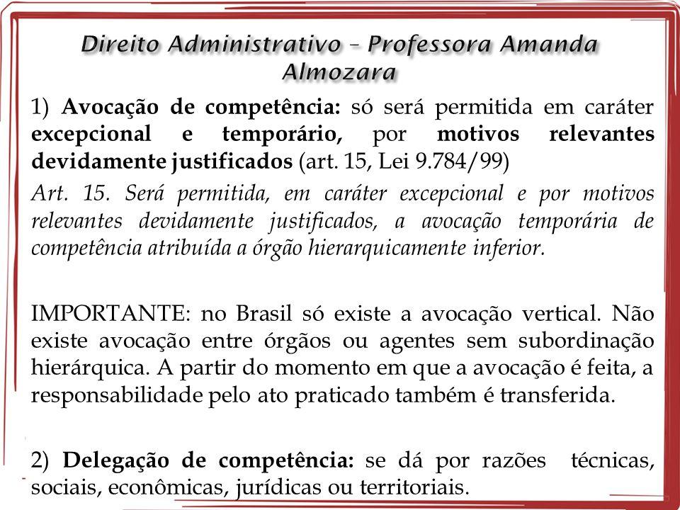 1) Avocação de competência: só será permitida em caráter excepcional e temporário, por motivos relevantes devidamente justificados (art. 15, Lei 9.784