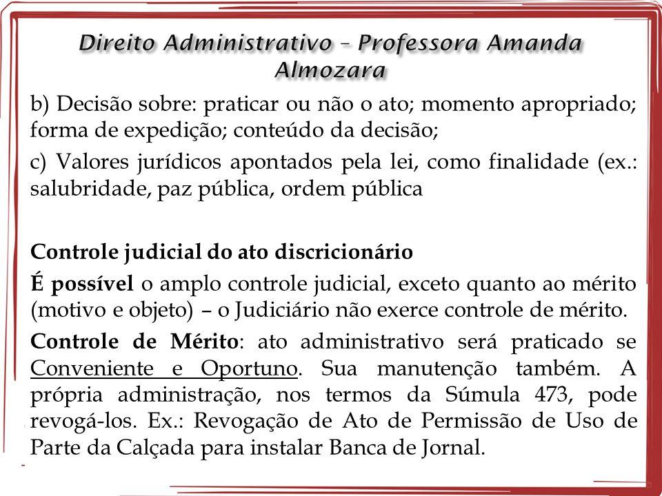 b) Decisão sobre: praticar ou não o ato; momento apropriado; forma de expedição; conteúdo da decisão; c) Valores jurídicos apontados pela lei, como fi