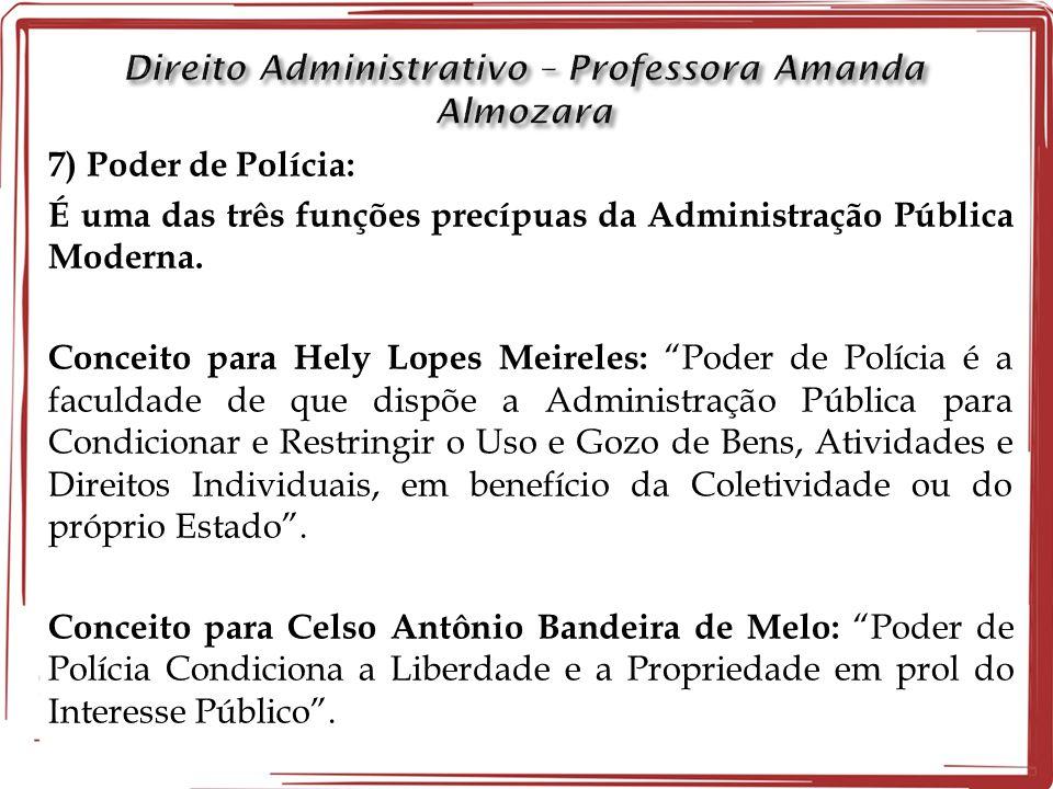 """7) Poder de Polícia: É uma das três funções precípuas da Administração Pública Moderna. Conceito para Hely Lopes Meireles: """"Poder de Polícia é a facul"""