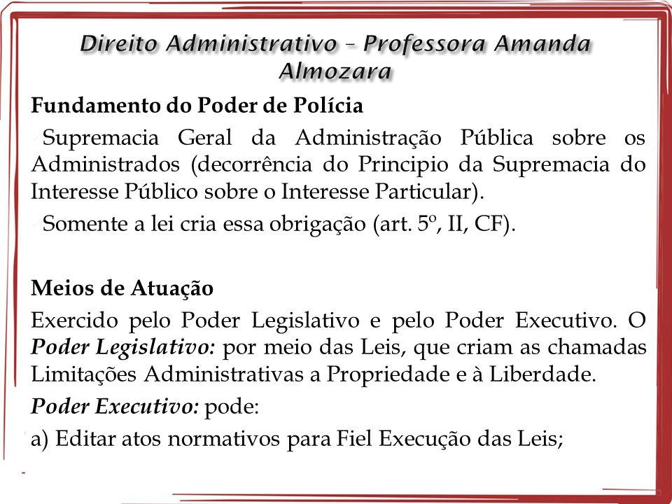 Fundamento do Poder de Polícia  Supremacia Geral da Administração Pública sobre os Administrados (decorrência do Principio da Supremacia do Interesse