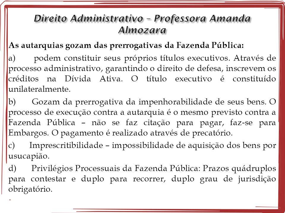 As autarquias gozam das prerrogativas da Fazenda Pública: a) podem constituir seus próprios títulos executivos. Através de processo administrativo, ga