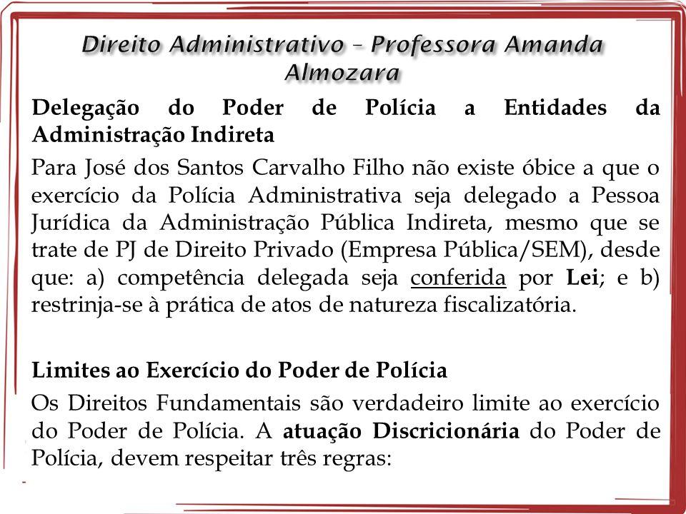 Delegação do Poder de Polícia a Entidades da Administração Indireta Para José dos Santos Carvalho Filho não existe óbice a que o exercício da Polícia