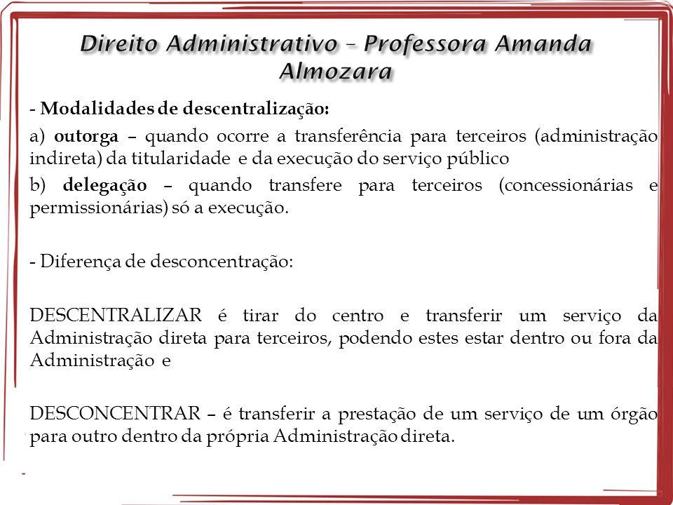 - Modalidades de descentralização: a) outorga – quando ocorre a transferência para terceiros (administração indireta) da titularidade e da execução do