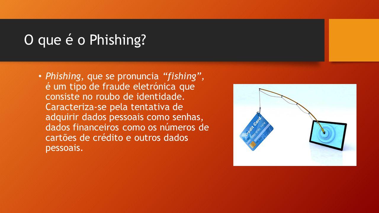"""O que é o Phishing? • Phishing, que se pronuncia """"fishing"""", é um tipo de fraude eletrónica que consiste no roubo de identidade. Caracteriza-se pela te"""