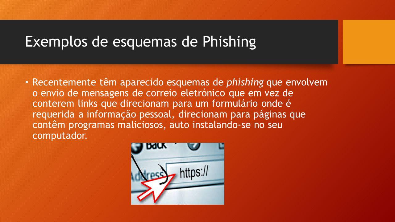 Exemplos de esquemas de Phishing • Esses programas pertencem por muitas das vezes à classe dos vírus keyloggers e conseguem registar a sequência das teclas pressionadas, registar atividades realizadas com o rato ou imagens do monitor.