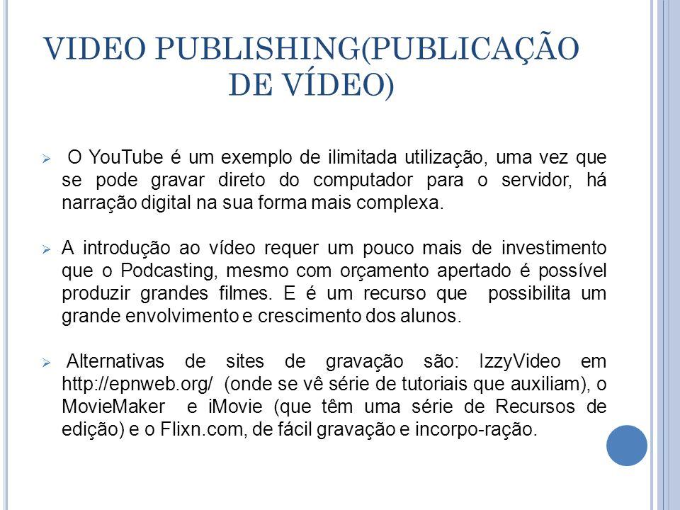 VIDEO PUBLISHING(PUBLICAÇÃO DE VÍDEO)  O YouTube é um exemplo de ilimitada utilização, uma vez que se pode gravar direto do computador para o servidor, há narração digital na sua forma mais complexa.