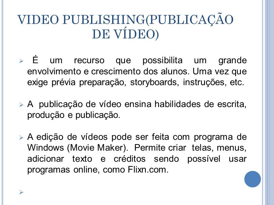 VIDEO PUBLISHING(PUBLICAÇÃO DE VÍDEO)  É um recurso que possibilita um grande envolvimento e crescimento dos alunos.