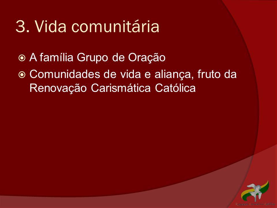 3. Vida comunitária  A família Grupo de Oração  Comunidades de vida e aliança, fruto da Renovação Carismática Católica