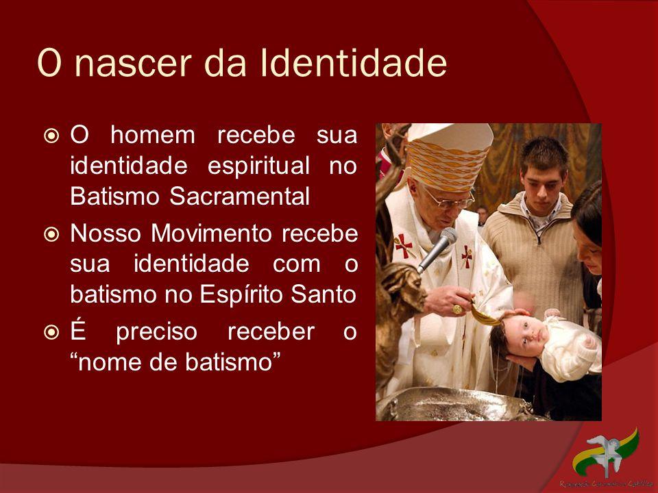 O nascer da Identidade  O homem recebe sua identidade espiritual no Batismo Sacramental  Nosso Movimento recebe sua identidade com o batismo no Espí
