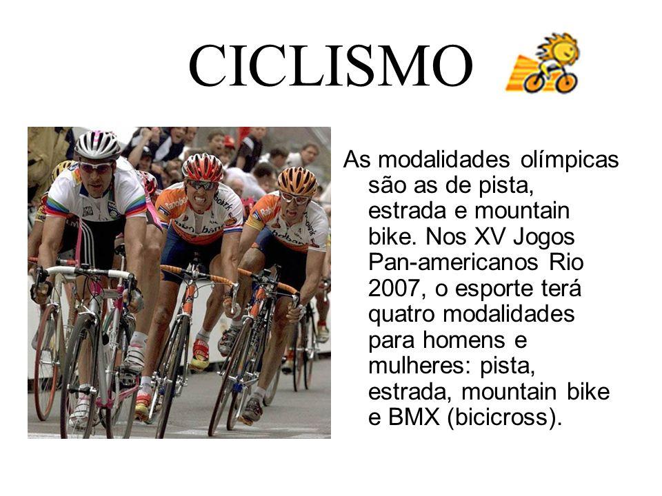CICLISMO As modalidades olímpicas são as de pista, estrada e mountain bike. Nos XV Jogos Pan-americanos Rio 2007, o esporte terá quatro modalidades pa