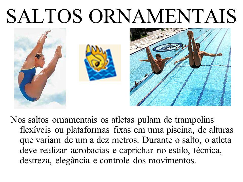 SALTOS ORNAMENTAIS Nos saltos ornamentais os atletas pulam de trampolins flexíveis ou plataformas fixas em uma piscina, de alturas que variam de um a