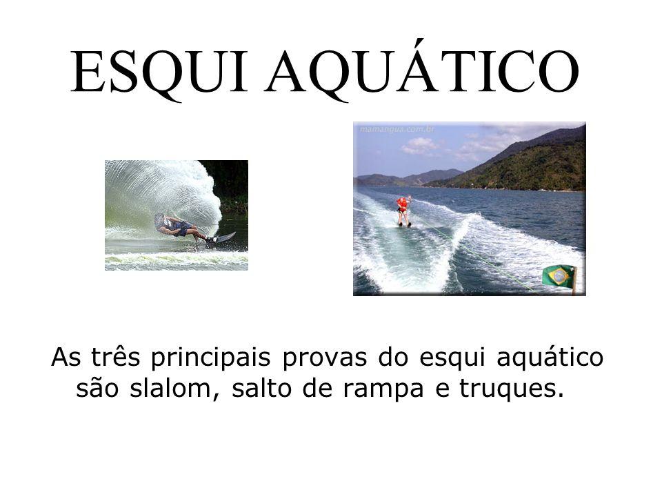 ESQUI AQUÁTICO As três principais provas do esqui aquático são slalom, salto de rampa e truques.