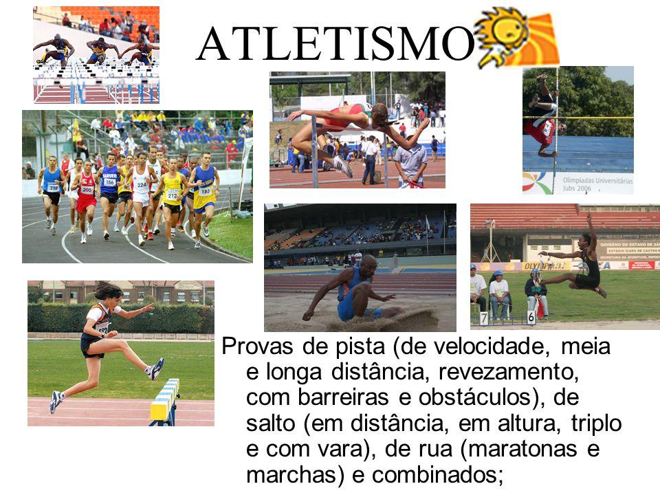 ATLETISMO Provas de pista (de velocidade, meia e longa distância, revezamento, com barreiras e obstáculos), de salto (em distância, em altura, triplo