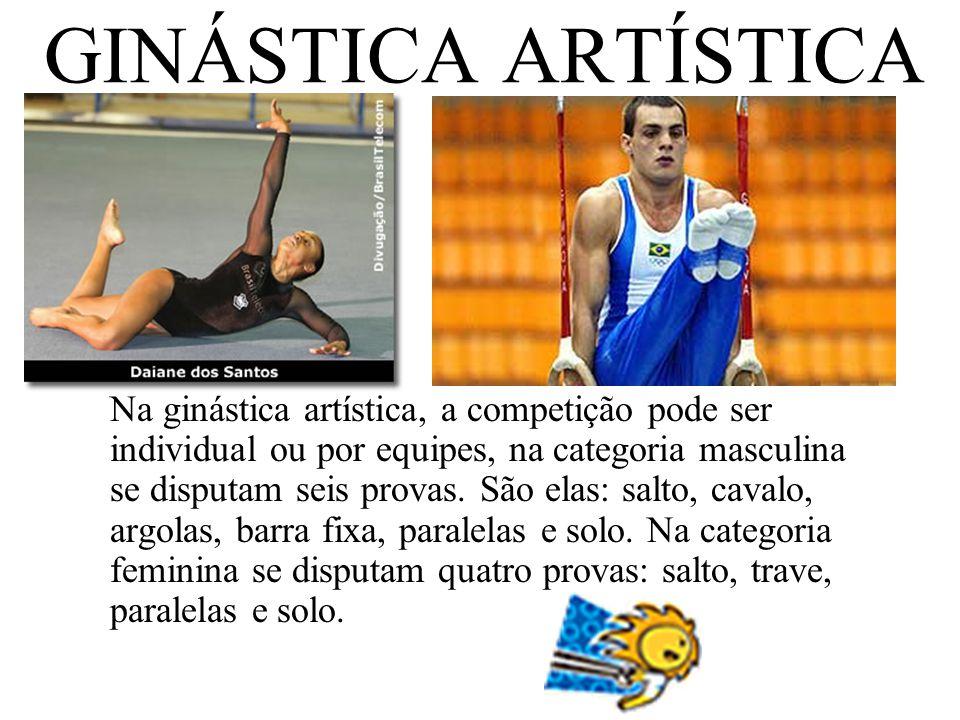 GINÁSTICA ARTÍSTICA Na ginástica artística, a competição pode ser individual ou por equipes, na categoria masculina se disputam seis provas. São elas: