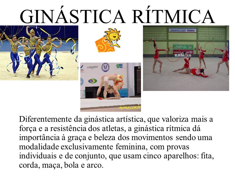 GINÁSTICA RÍTMICA Diferentemente da ginástica artística, que valoriza mais a força e a resistência dos atletas, a ginástica rítmica dá importância à g