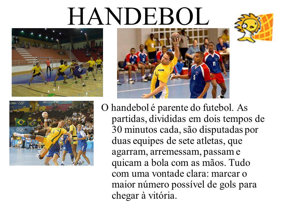 HANDEBOL O handebol é parente do futebol. As partidas, divididas em dois tempos de 30 minutos cada, são disputadas por duas equipes de sete atletas, q