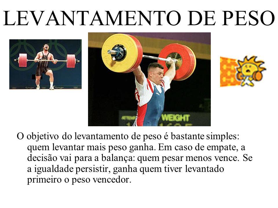 LEVANTAMENTO DE PESO O objetivo do levantamento de peso é bastante simples: quem levantar mais peso ganha. Em caso de empate, a decisão vai para a bal