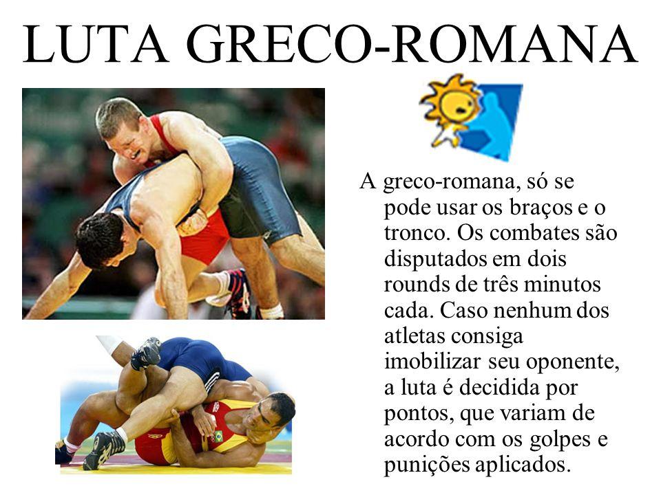 LUTA GRECO-ROMANA A greco-romana, só se pode usar os braços e o tronco. Os combates são disputados em dois rounds de três minutos cada. Caso nenhum do