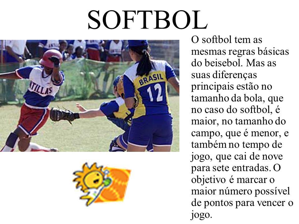 SOFTBOL O softbol tem as mesmas regras básicas do beisebol. Mas as suas diferenças principais estão no tamanho da bola, que no caso do softbol, é maio