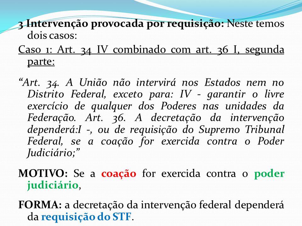 """3 Intervenção provocada por requisição: Neste temos dois casos: Caso 1: Art. 34 IV combinado com art. 36 I, segunda parte: """"Art. 34. A União não inter"""