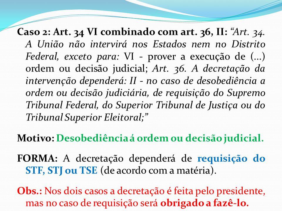"""Caso 2: Art. 34 VI combinado com art. 36, II: """"Art. 34. A União não intervirá nos Estados nem no Distrito Federal, exceto para: VI - prover a execução"""