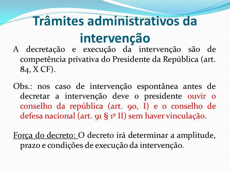 Trâmites administrativos da intervenção A decretação e execução da intervenção são de competência privativa do Presidente da República (art. 84, X CF)