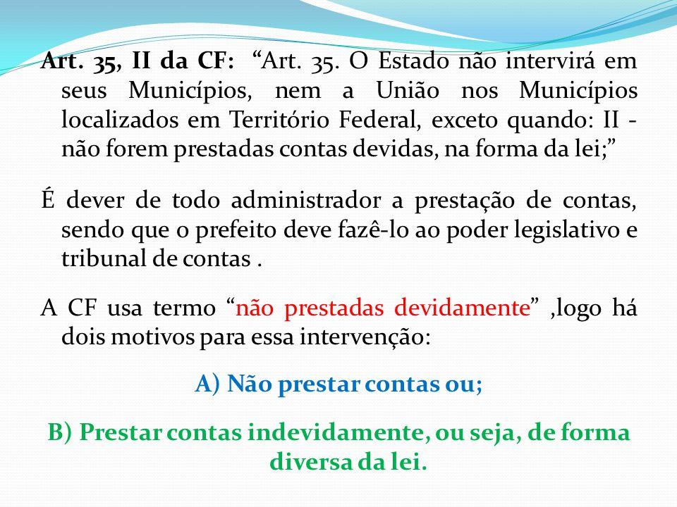 """Art. 35, II da CF: """"Art. 35. O Estado não intervirá em seus Municípios, nem a União nos Municípios localizados em Território Federal, exceto quando: I"""